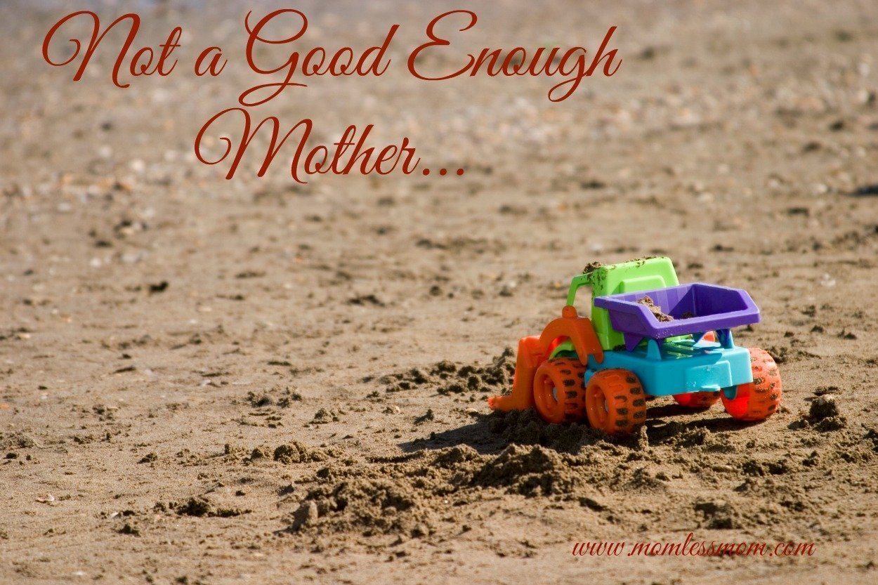 I am not Good Enough as a Mother- My Mom tells me so...
