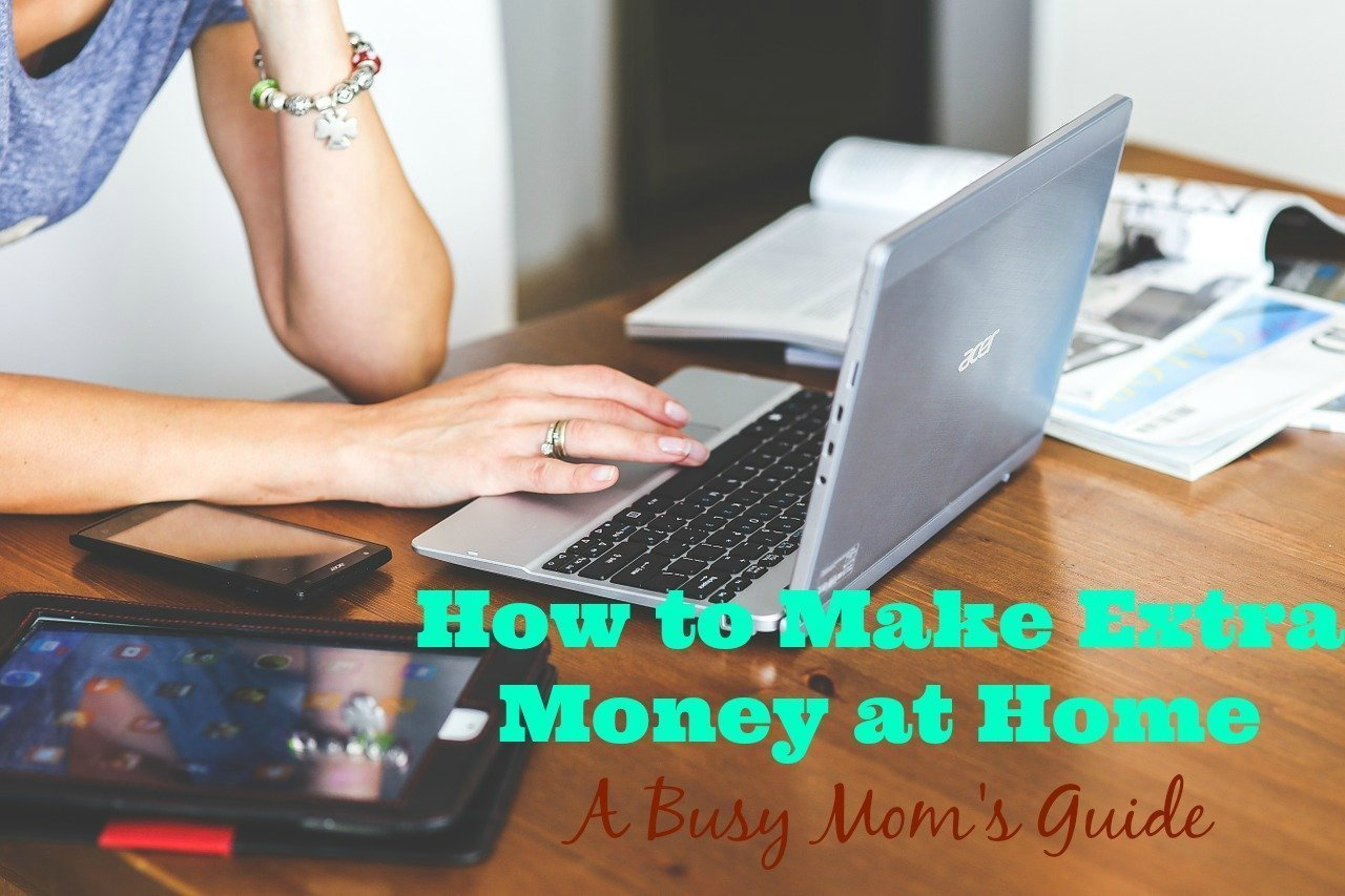 How to Make Extra Money at Home- A Busy Mom's Guide