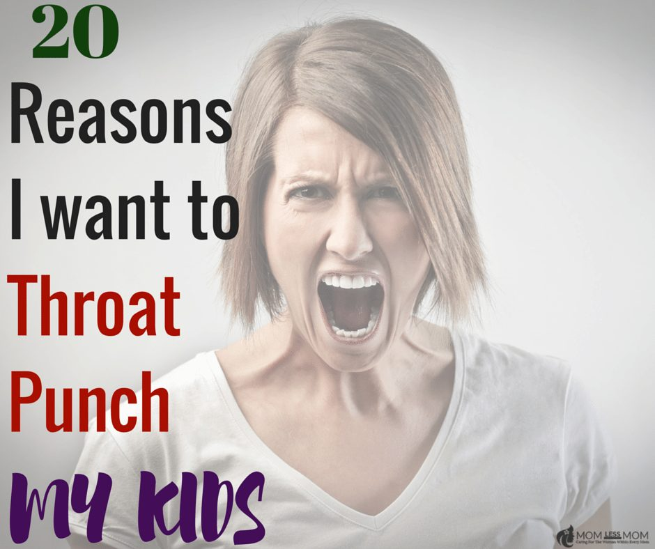 20 Reasons why i want to throat punch my kids