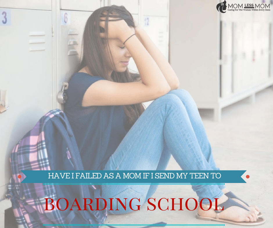 Have I failed as a Mom if I send my Teen to Boarding School?
