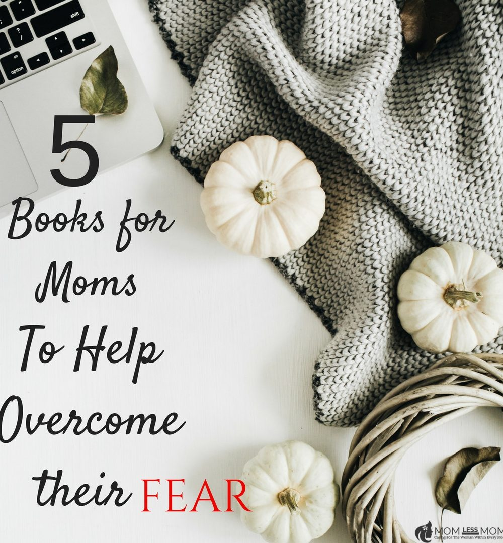 5 Books for Moms to Help Overcome their Fear