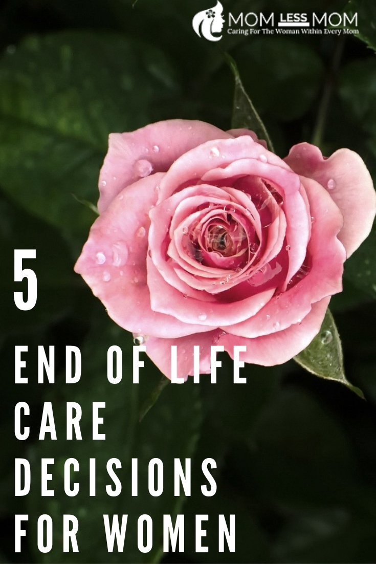 As women, we have families and loved ones that will remain after we are gone and they will be the ones that carry out our final wishes. Do they know what those wishes are? Have we prepared for our end of life care? Here are 5 vital decisions to make #endoflifecare #selfcare