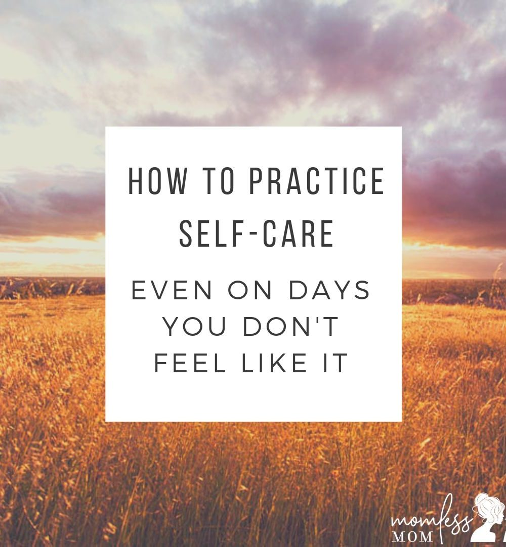 How to practice self-care even on days you don't feel like it.