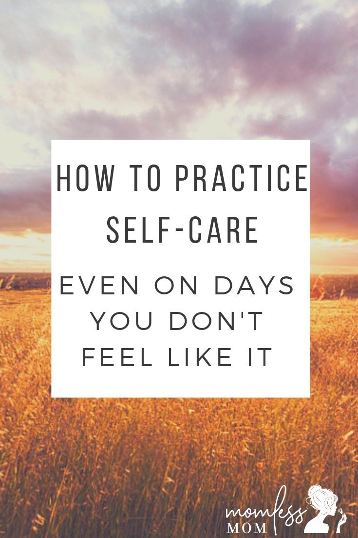 How to Practice Self-care even on days you don't feel like it